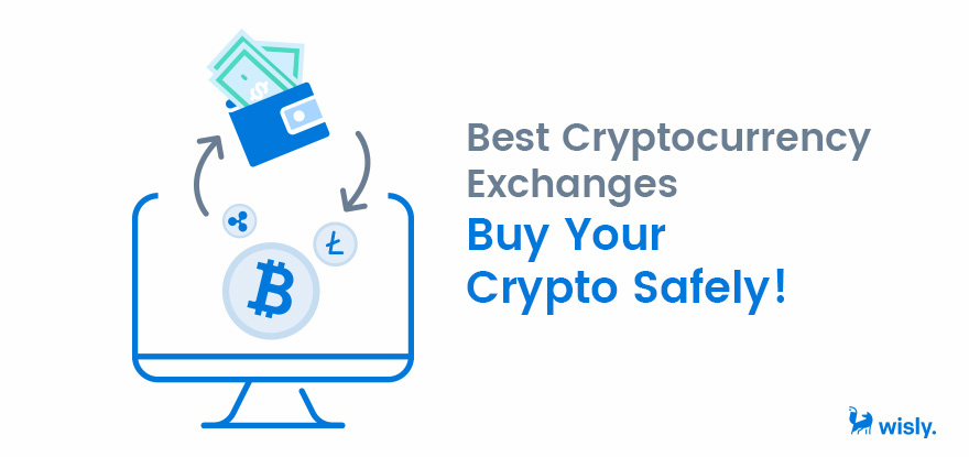 Best Cryptocurrency Exchanges - Buy Crypto Safely - Wisly
