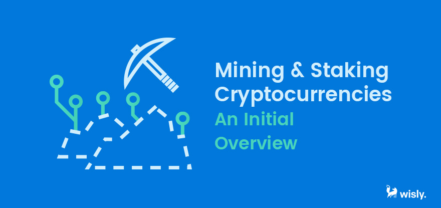 Mining and Staking Cryptocurrencies - An Initial Overview - Wisley